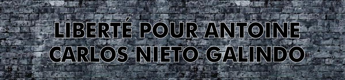Liberté pour Antoine Carlos Nieto Galindo !